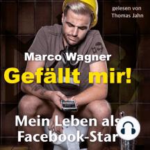 Gefällt mir!: Mein Leben als Facebook-Star