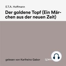 Der goldne Topf: Ein Märchen aus der neuen Zeit