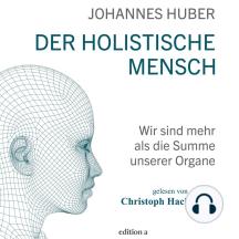 Der holistische Mensch: Wir sind mehr als die Summe unserer Organe