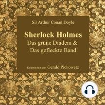 Das grüne Diadem & Das gefleckte Band: Sherlock Holmes