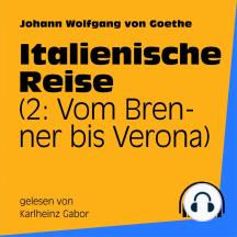 Italienische Reise: 2: Vom Brenner bis Verona