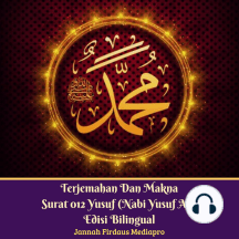 Terjemahan Dan Makna Surat 012 Yusuf (Nabi Yusuf AS): Edisi Bilingual