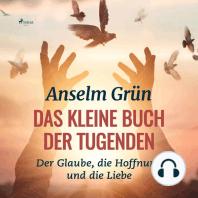 Das kleine Buch der Tugenden - Der Glaube, die Hoffnung und die Liebe