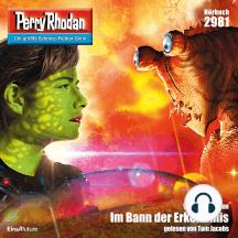 "Perry Rhodan 2981: Im Bann der Erkenntnis: Perry Rhodan-Zyklus ""Genesis"""