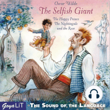 The Selfish Giant: The Happy Prince The Nightingale and the Rose