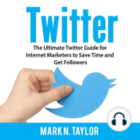 Twitter: The Ultimate Twitter Guide for Internet Marketers to Save Time and Get Followers