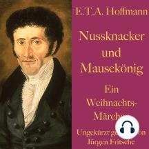 E. T. A. Hoffmann: Nussknacker und Mausekönig: Ein Weihnachtsmärchen