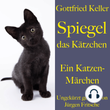 Gottfried Keller: Spiegel das Kätzchen: Ein Katzen – Märchen