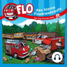Ein Zug braucht Hilfe - Flo, das kleine Feuerwehrauto (13): Kinder-Hörspiel