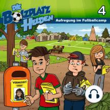 Aufregung im Fußballcamp - Die Bolzplatzhelden 4: Kinder-Hörspiel
