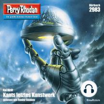 "Perry Rhodan 2983: Kants letztes Kunstwerk: Perry Rhodan-Zyklus ""Genesis"""
