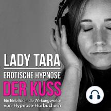 Erotische Hypnose: Der Kuss: Ein Einblick in die Wirkungsweise von Hypnose-Hörbüchern