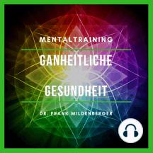 Mentaltraining: Ganzheitliche Gesundheit: Vitalität und Heilung fördern