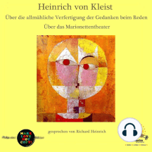 Heinrich von Kleist / Über die allmähliche Verfertigung der Gedanken beim Reden / Über das Marionettentheater: gesprochen von Richard Heinrich