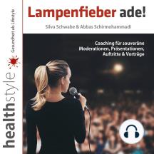Lampenfieber ade!: Coaching für souveräne Moderationen, Präsentationen, Auftritte & Vorträge