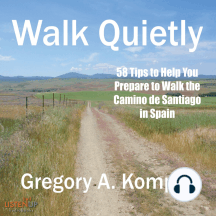 Walk Quietly: 58 Tips to Help You Prepare to Walk the Camino de Santiago in Spain
