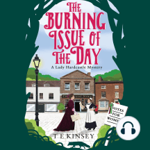 The Burning Issue of the Day: A Lady Hardcastle Mystery