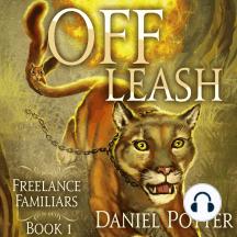 Off Leash: Freelance Familiars Book 1