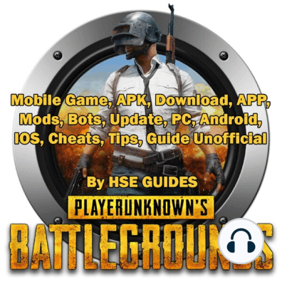 PUBG Mobile Game, APK, Download, APP, Mods, Bots, Update, PC, Android, IOS,  Cheats, Tips, Guide Unofficial by Hse Guides and John RL McNabb - Listen