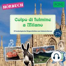PONS Hörbuch Italienisch: Colpo di fulmine a Milano: 20 landestypische Hörgeschichten zum Italienischlernen (A1-A2)