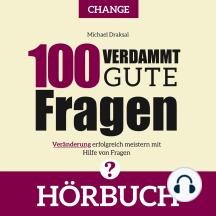 100 Verdammt gute Fragen – CHANGE: Veränderung erfolgreich meistern mit Hilfe von Fragen