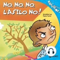 No, no, no, l'asilo no