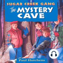 The Mystery Cave: Sugar Creek Gang, Book 7