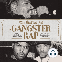 The History of Gangster Rap: From Schoolly D to Kendrick Lamar, the Rise of a Great American Art Form