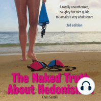 The Naked Truth About Hedonism II: A Totally Unauthorized, Naughty but Nice Guide to Jamaica's Very Adult Resort [3rd Edition]