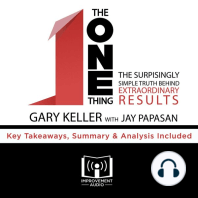 The ONE Thing: The Surprisingly Simple Truth Behind Extraordinary Results: Key Takeaways, Summary & Analysis Included