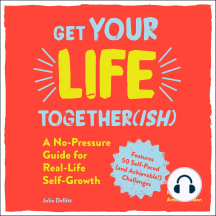 Get Your Life Together(ish): A No-Pressure Guide for Real-Life Self-Growth