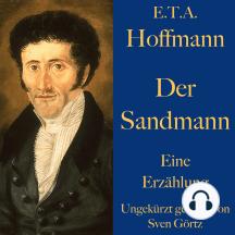 E. T. A. Hoffmann: Der Sandmann: Eine Erzählung. Ungekürzt gelesen.