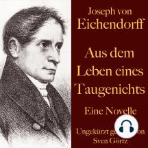 Joseph von Eichendorff: Aus dem Leben eines Taugenichts: Eine Novelle. Ungekürzt gelesen.