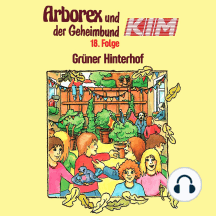 """Arborex und der Geheimbund KIM, Folge 18: Aktion """"Grüner Hinterhof"""""""