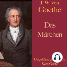 Johann Wolfgang von Goethe: Das Märchen: Ungekürzt gelesen.