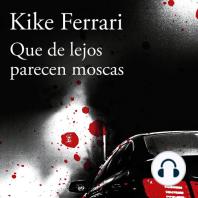 Que de lejos parecen moscas: Kike Ferrari