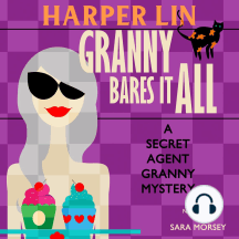 Granny Bares It All: Book 4 of the Secret Agent Granny Mysteries