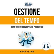 Gestione Del Tempo: Come Essere Focalizzati E Produttivi
