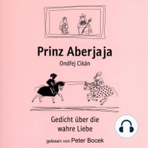 Prinz Aberjaja: Gedicht über die wahre Liebe