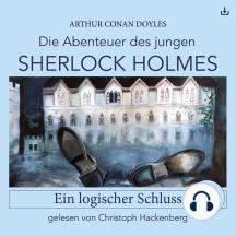 Sherlock Holmes: Ein logischer Schluss: Die Abenteuer des jungen Sherlock Holmes 1