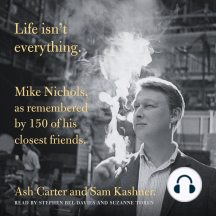 Life Isn't Everything: Mike Nichols, as Remembered by 150 of His Closest Friends