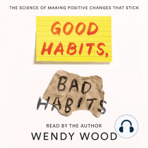 Good Habits, Bad Habits: The Science of Making Positive Changes That Stick
