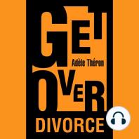 Get Over Divorce: The Ten Critical Tips you need to Get Over Divorce