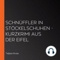 Schnüffler in Stöckelschuhen - Kurzkrimi aus der Eifel