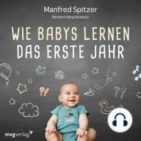 Wie Babys lernen - das erste Jahr