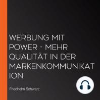 Werbung mit Power - Mehr Qualität in der Markenkommunikation
