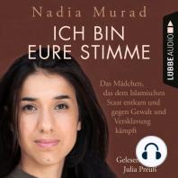 Ich bin eure Stimme - Das Mädchen, das dem Islamischen Staat entkam und gegen Gewalt und Versklavung kämpft