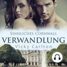 Verwandlung. Sinnliches Cornwall: Erotischer Liebesroman