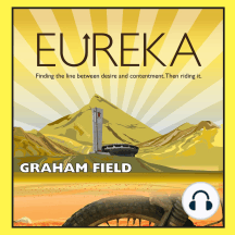 Eureka: Finding the Line Between Desire and Contentment and Riding It