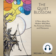 The Quiet Blossom: A Story about the Modern Wild West, The American Dream, and Marijuana